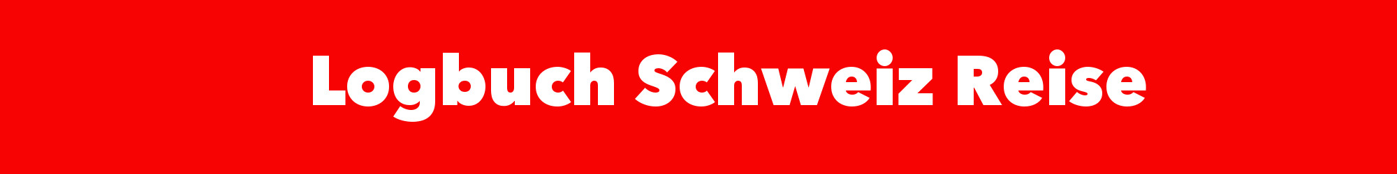 Logbuch Schweiz Reise